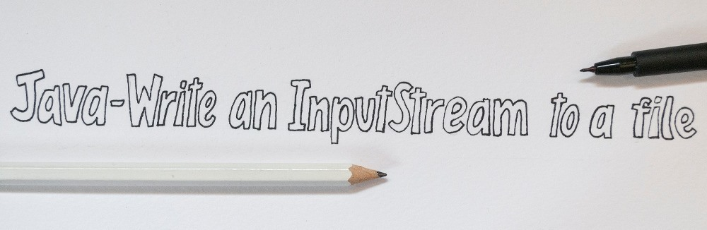 Java - Write an Input Stream to a File